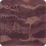 Songs of Mountains and Wetlands